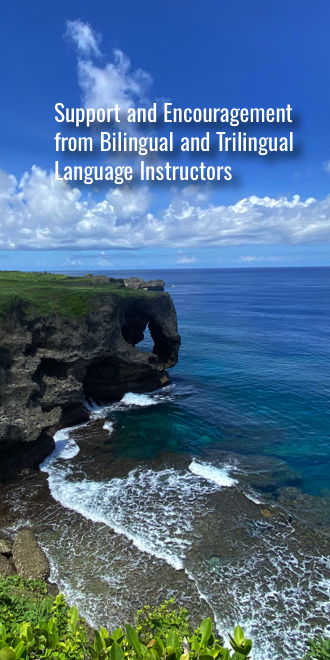 Encouragement from Bilingual and Trilingual language instructors.